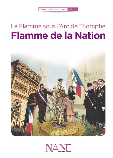 La Flamme sous l'Arc de Triomphe, Flamme de la Nation - Anne-Marie Balenbois - NANE EDITIONS
