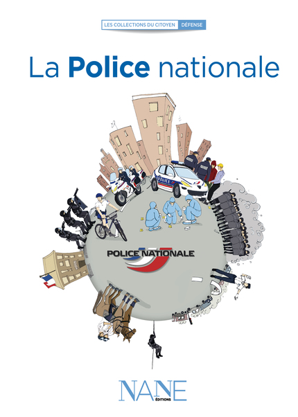 La Police nationale -  Ouvrage collectif - NANE EDITIONS