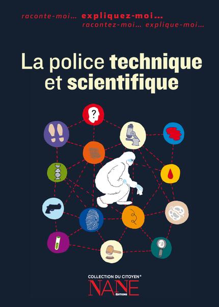 La Police technique et scientifique - Fréderique Neau-Dufour - NANE EDITIONS