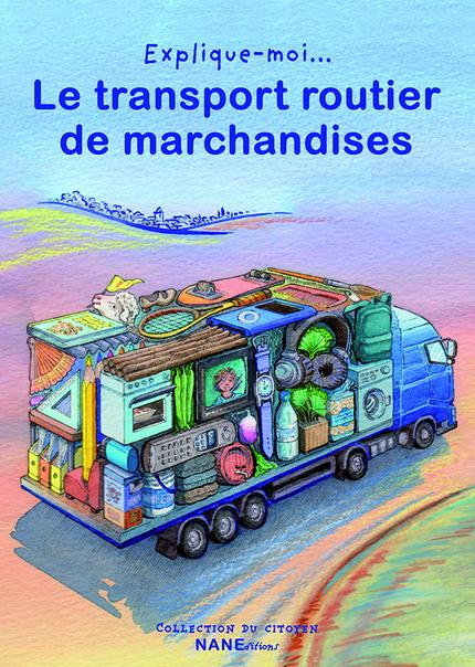 Le transport routier de marchandises - Aliette Desclée de Maredsous,  Ouvrage collectif - NANE EDITIONS
