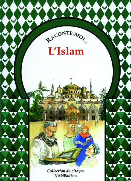 Raconte-moi l'Islam - Aliette Desclée de Maredsous,  Ouvrage collectif - NANE EDITIONS
