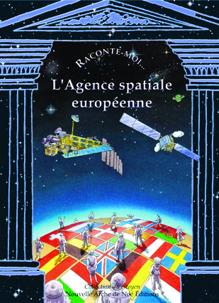 Raconte-Moi L'Agence Spatiale Européenne - Anne-Marie Balenbois - NANE EDITIONS