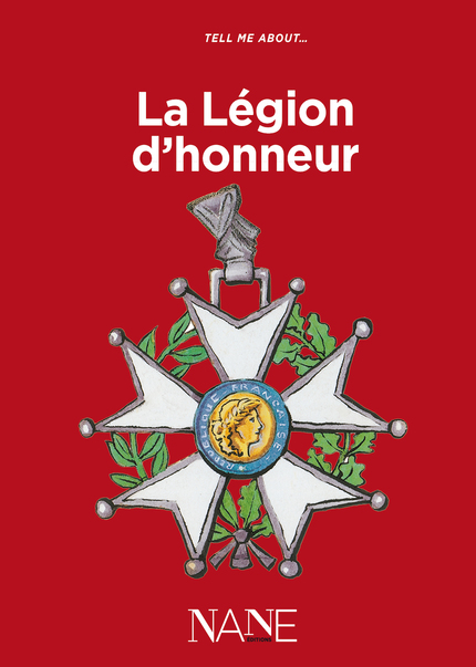 Tell me about ... la Légion d'honneur - Aliette Desclée de Maredsous - NANE EDITIONS