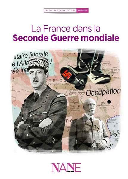 La France dans la Seconde Guerre Mondiale -  Ouvrage collectif - NANE EDITIONS