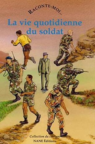 Raconte-moi La Vie quotidienne du soldat -  - NANE EDITIONS