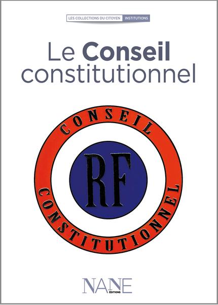 Le Conseil constitutionnel - Jean-Louis Debré - NANE EDITIONS